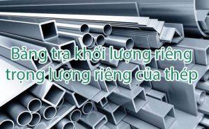 Bảng tra trọng lượng riêng, khối lượng riêng của thép xây dựng