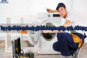 Top 7 địa chỉ dịch vụ sửa máy giặt ở Huế chuyên nghiệp, uy tín, chất lượng