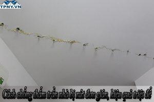 Cách chống thấm trần nhà bị nứt đơn giản, hiệu quả triệt để