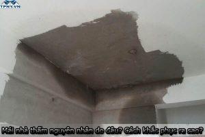 Mái nhà thấm nguyên nhân do đâu? Cách khắc phục triệt để ra sao?