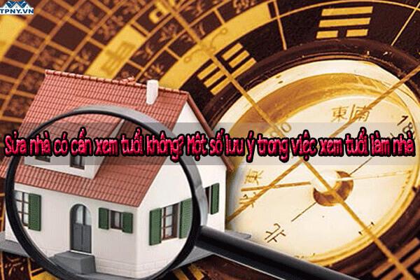 Sửa nhà có cần xem tuổi không? Một số lưu ý trong việc xem tuổi làm nhà