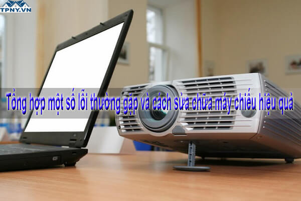 Tổng hợp một số lỗi thường gặp và cách sửa chữa máy chiếu hiệu quả