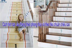 Cách tính bậc cầu thang theo phong thủy và theo tiêu chuẩn chiều cao