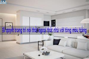 Bí quyết trang trí nội thất ngoại thất nhà với tông màu trắng