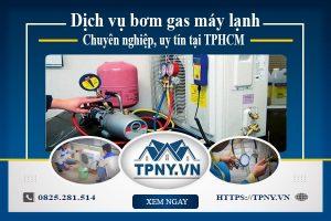 Dịch vụ bơm gas máy lạnh chuyên nghiệp, uy tín tại TPHCM