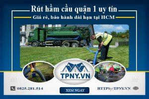 Rút hầm cầu quận 1 uy tín, giá rẻ, bảo hành dài hạn tại HCM