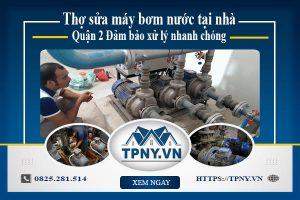 Thợ sửa máy bơm nước tại nhà Quận 2 - Đảm bảo xử lý nhanh chóng